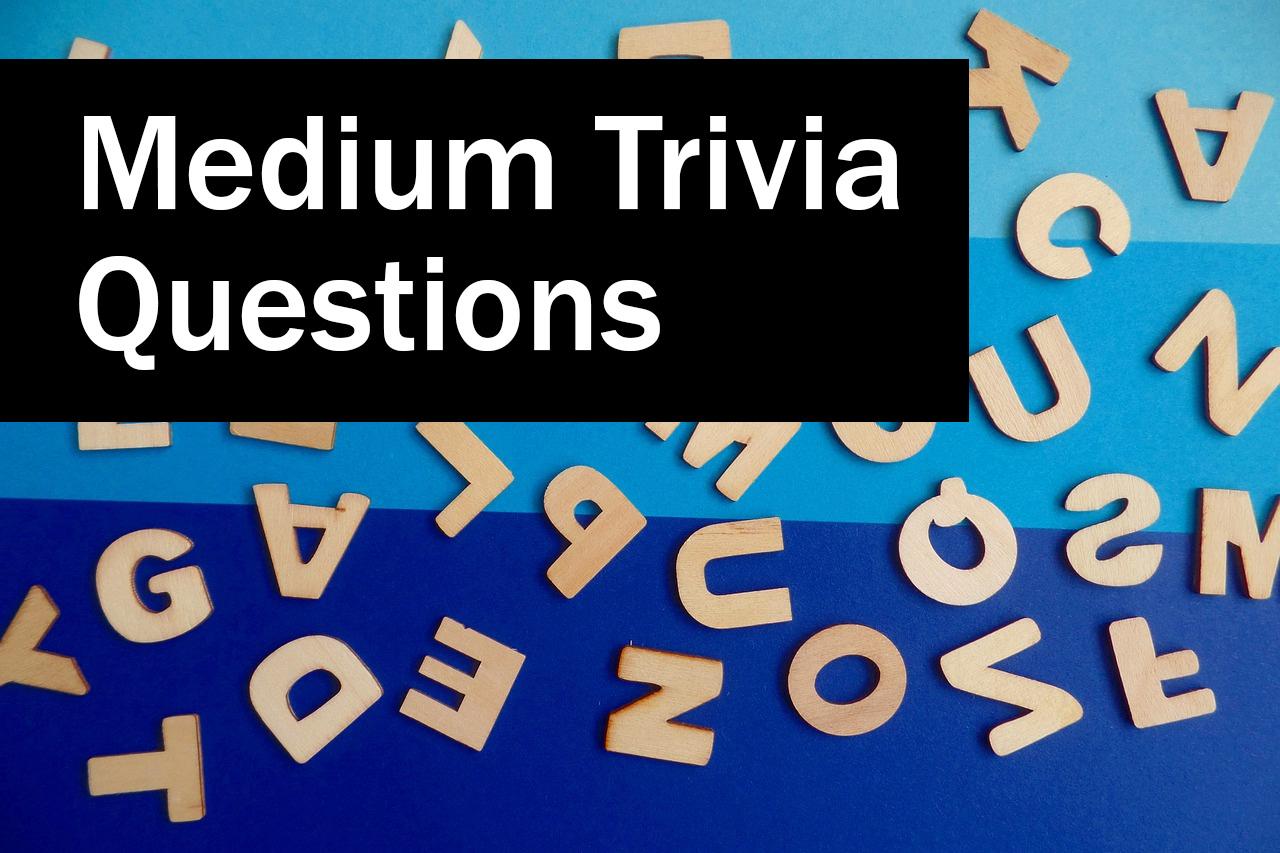 Medium trivia questions